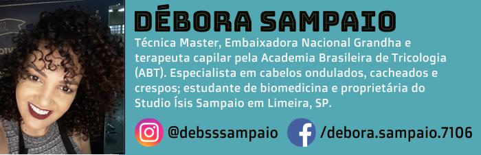 Débora Sampaio é técnica master, embaixadora nacional Grandha e terapeuta capilar pela Academia Brasileira de Tricologia (ABT). Especialista em cabelos ondulados, cacheados e crespos; estudante de biomedicina e proprietária do Studio Ísis Sampaio em Limeira, SP.