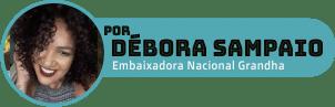 Débora Sampaio é embaixadora nacional Grandha e autora do Blog Grandha.