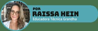 Raissa Hein é Educadora Técnica Grandha e autora do Blog Grandha.