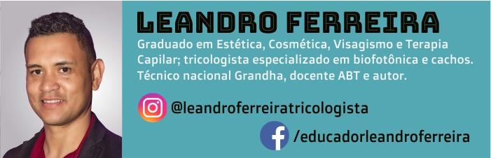 Leandro Ferreira é membro da Equipe Técnica Grandha, graduado em terapia capilar, pós-graduado em tricologia, pós-graduando em biofotônica e coordenador do salão Mix Mania Cabeleireiros em Campinas, SP.